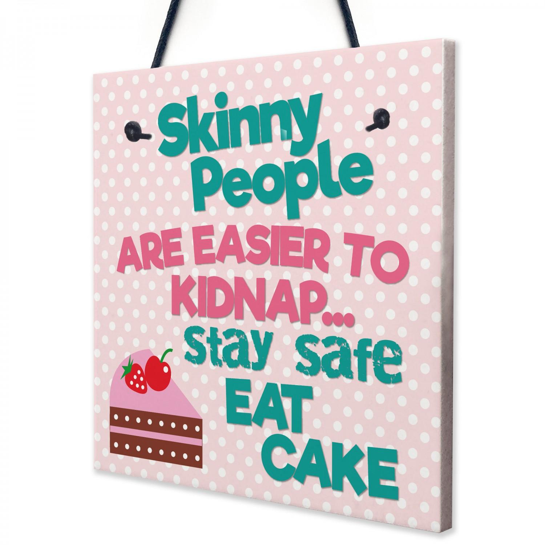 Skinny People Kidnap Safe Eat Cake Funny Friend Hanging Plaque