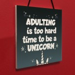 Adulting Is Too Hard - Unicorn Wall Bedroom Plaque Sign Funny