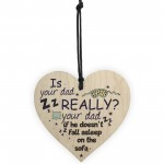 Funny Really Your Dad FATHER'S DAY Wooden Heart Sign Plaque Gift