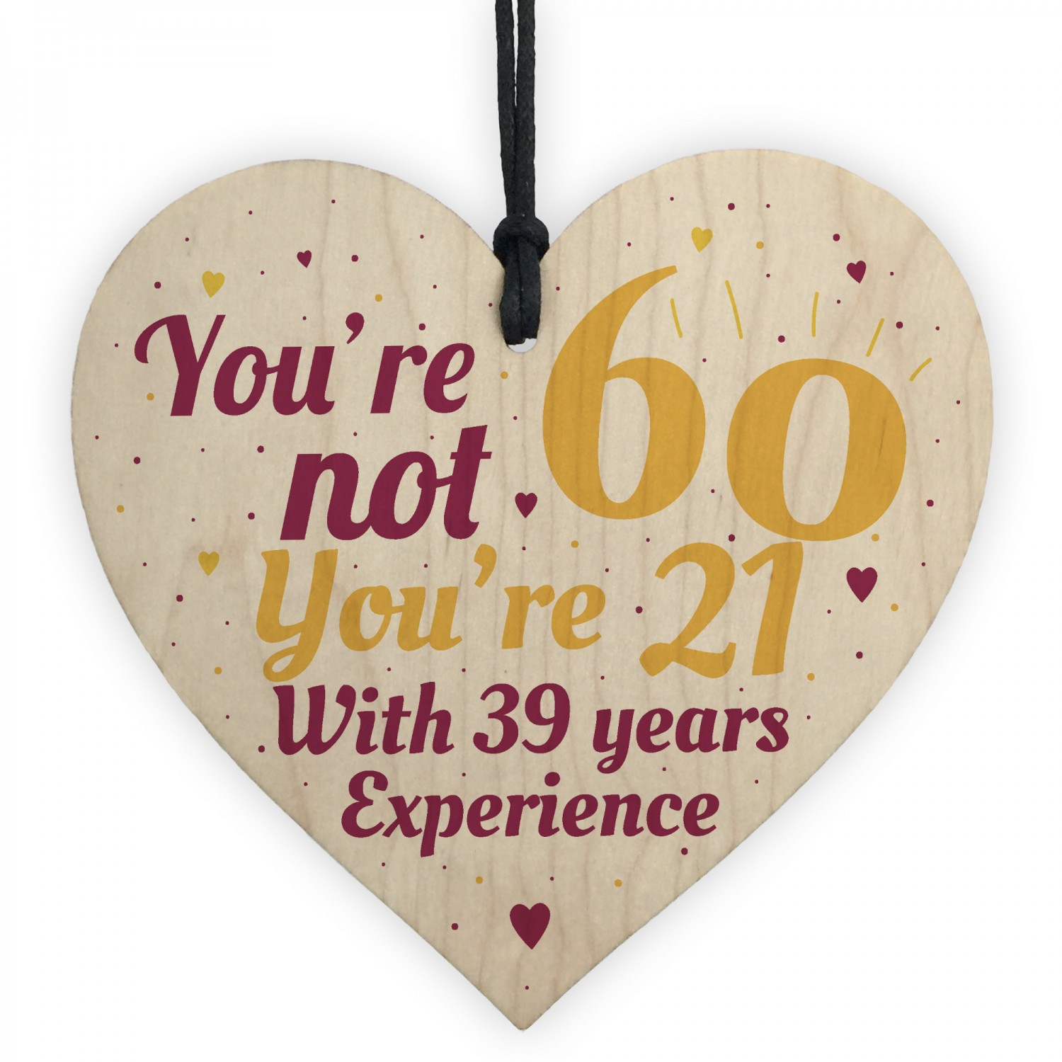 73ff1411b8 60th Birthday Gift Funny Wooden Heart Sign Gift For Friend Dad