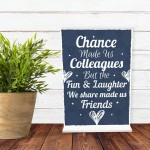 Chance Made Us Colleagues Standing Plaque Sign Friendship Gift