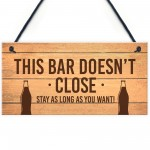 Novelty Home Bar Pub Garden Sign Bar Doesnt Close Funny Man Cave