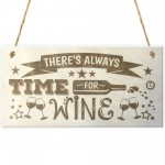 There's Always Time For Wine Novelty Wooden Hanging Plaque