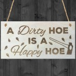 A Dirty Hoe Is A Happy Hoe Novelty Wooden Hanging Plaque